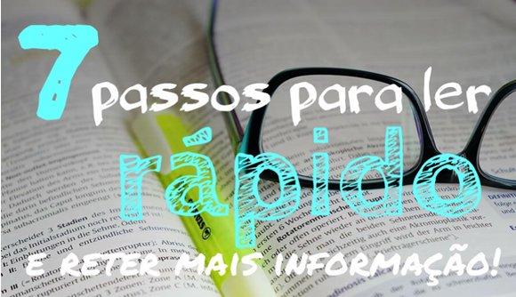 7 passos para ler rápido e reter mais informação!