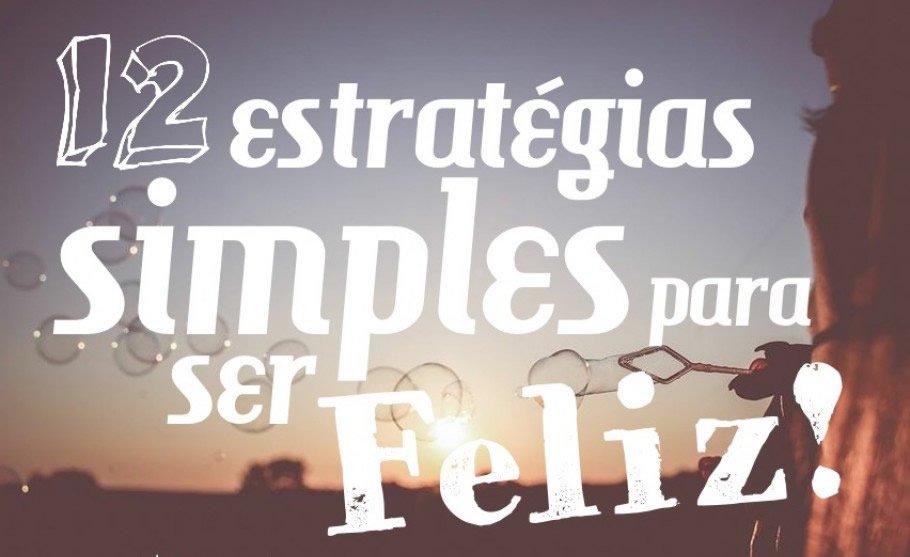 12 estratégias simples para ser Feliz!