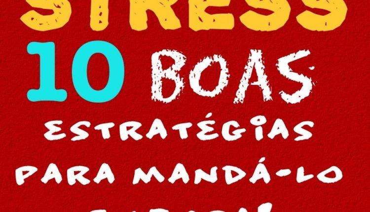 Stress, 10 boas estratégias para mandá-lo embora!